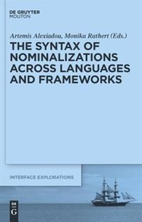 The Syntax of Nominalizations across Languages and Frameworks by Artemis Alexiadou