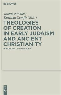 Theologies of Creation in Early Judaism and Ancient Christianity by Tobias Nicklas