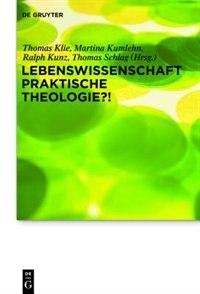 Lebenswissenschaft Praktische Theologie?! by Thomas Schlag