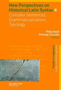 New Perspectives on Historical Latin Syntax, Complex Sentences, Grammaticalization, Typology by Philip Baldi