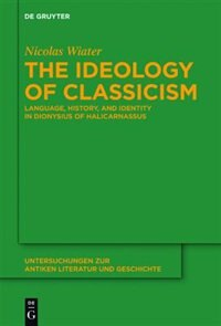 The Ideology of Classicism by Nicolas Wiater