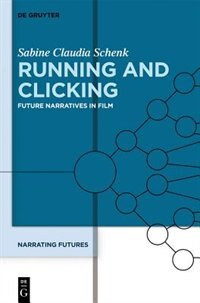 Narrating Futures, Volume 3, Running and Clicking by Christoph Bode