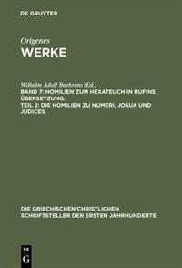Werke, Band 7, Homilien zum Hexateuch in Rufins Übersetzung. Teil 2: Die Homilien zu Numeri, Josua und Judices by Origenes