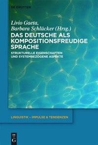 Das Deutsche als kompositionsfreudige Sprache by Barbara Schlücker