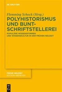 Polyhistorismus und Buntschriftstellerei by Flemming Schock