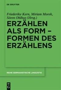 Erzählen als Form - Formen des Erzählens by Friederike Kern