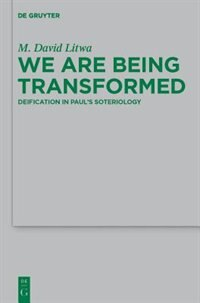 We Are Being Transformed by M. David Litwa