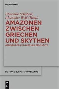 Amazonen zwischen Griechen und Skythen by Alexander Weiß