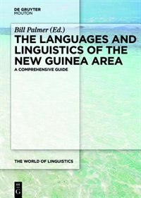 The Languages and Linguistics of the New Guinea Area by Bill Palmer