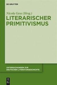 Literarischer Primitivismus by Nicola Gess