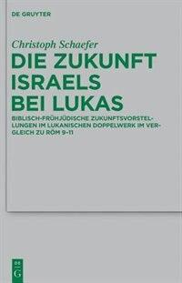 Die Zukunft Israels bei Lukas by Christoph Schaefer