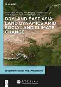Dryland East Asia: Land Dynamics amid Social and Climate Change by Jiquan Chen