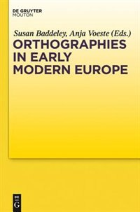 Orthographies in Early Modern Europe by Susan Baddeley