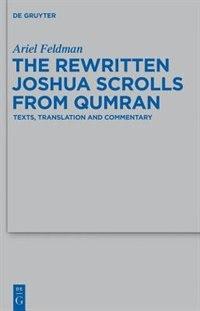 The Rewritten Joshua Scrolls from Qumran by Ariel Feldman