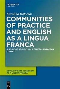 Communities of Practice and English as a Lingua Franca by Karolina Kalocsai