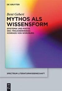 Mythos als Wissensform by Bent Gebert