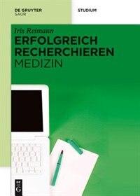 Erfolgreich recherchieren - Medizin by Iris Reimann