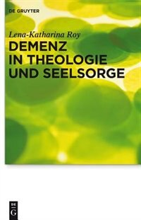 Demenz in Theologie und Seelsorge by Lena-Katharina Roy