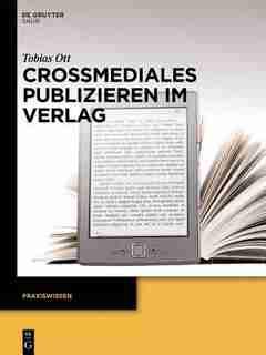 Crossmediales Publizieren im Verlag by Tobias Ott