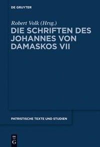 Die Schriften, Band 7, Commentarii in epistulas Pauli by Johannes von Damaskos