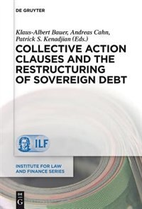 Collective Action Clauses and the Restructuring of Sovereign Debt by Andreas Cahn