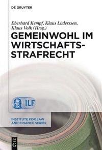Gemeinwohl im Wirtschaftsstrafrecht by Eberhard Kempf