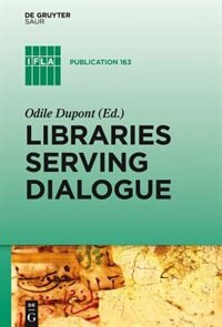 Libraries Serving Dialogue by Odile Dupont