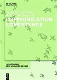 Communication Competence by Annegret F. Hannawa