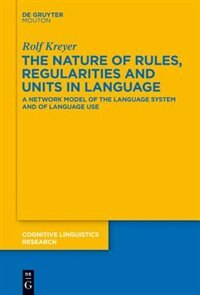 The Nature of Rules, Regularities and Units in Language by Rolf Kreyer
