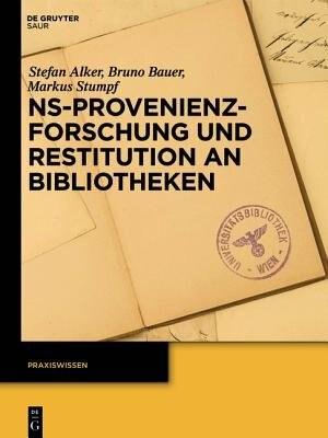 NS-Provenienzforschung und Restitution an Bibliotheken by Stefan Alker