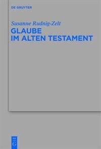 Glaube im Alten Testament by Susanne Rudnig-Zelt