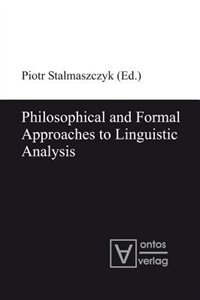 Philosophical and Formal Approaches to Linguistic Analysis by Piotr Stalmaszczyk