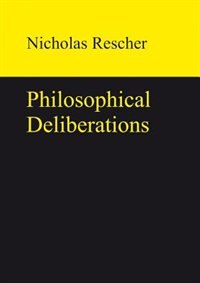 Philosophical Deliberations by Nicholas Rescher