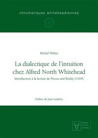 La dialectique de l'intuition chez Alfred North Whitehead by Michel Weber
