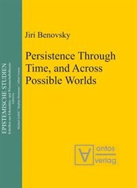 Persistence Through Time, and Across Possible Worlds by Jiri Benovsky