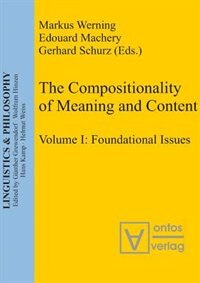 The Compositionality of Meaning and Content, Volume I, Foundational Issues by Edouard Machery