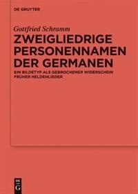 Zweigliedrige Personennamen der Germanen by Gottfried Schramm