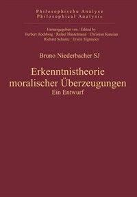 Erkenntnistheorie moralischer Überzeugungen by Bruno Niederbacher