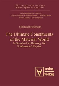 The Ultimate Constituents of the Material World by Meinard Kuhlmann