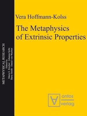The Metaphysics of Extrinsic Properties by Vera Hoffmann-Kolss