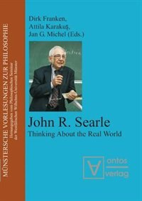 John R. Searle: Thinking about the Real World by Dirk Franken