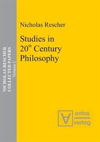 Collected Papers, Volume 1, Studies in 20th Century Philosophy by Nicholas Rescher