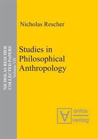 Collected Papers, Volume 7, Studies in Philosophical Anthropology by Nicholas Rescher