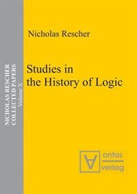 Collected Papers, Volume 10, Studies in the History of Logic by Nicholas Rescher