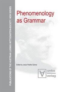 Phenomenology as Grammar by Jesús Padilla Gálvez