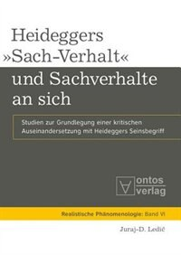 Heideggers Sach-Verhalt und Sachverhalte an sich by Juraj-D. Ledic