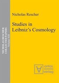 Collected Papers, Volume 13, Studies in Leibniz's Cosmology by Nicholas Rescher