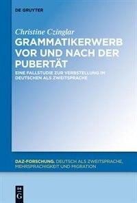 Grammatikerwerb vor und nach der Pubertät by Christine Czinglar