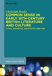 Common Sense in Early 18th-Century British Literature and Culture by Christoph Henke