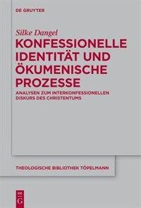 Konfessionelle Identität und ökumenische Prozesse by Silke Dangel